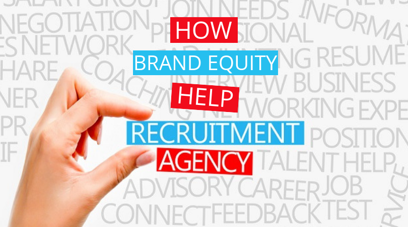 Know How Brand Equity Help Recruitment Agencies And Their Clients