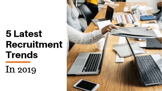 5 Latest Recruitment Trends Recruiters Must Implement In 2019